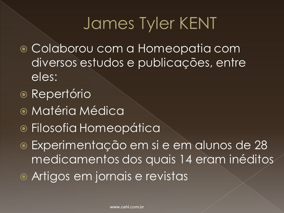 James Tyler KENT Colaborou com a Homeopatia com diversos estudos e publicações, entre eles: Repertório.