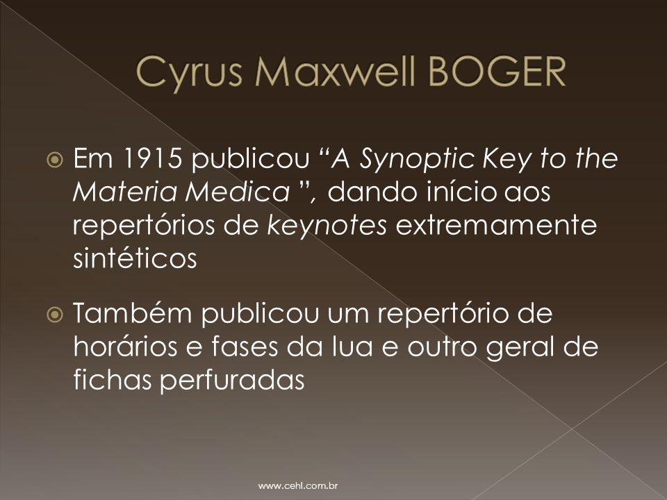 Cyrus Maxwell BOGER Em 1915 publicou A Synoptic Key to the Materia Medica , dando início aos repertórios de keynotes extremamente sintéticos.
