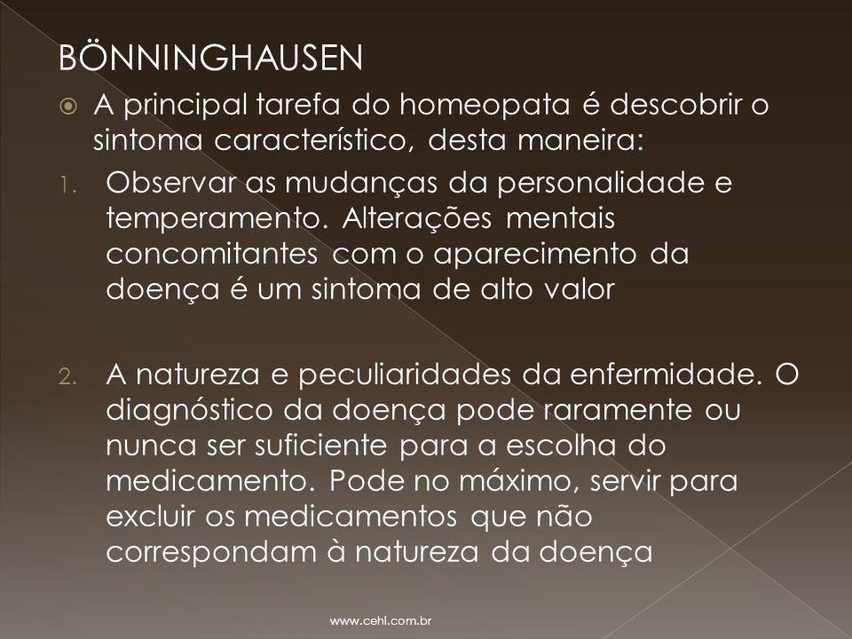 BÖNNINGHAUSEN A principal tarefa do homeopata é descobrir o sintoma característico, desta maneira: