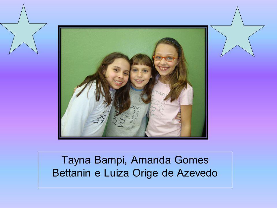 Tayna Bampi, Amanda Gomes Bettanin e Luiza Orige de Azevedo