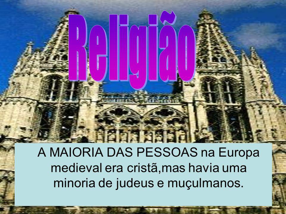 Religião A MAIORIA DAS PESSOAS na Europa medieval era cristã,mas havia uma minoria de judeus e muçulmanos.