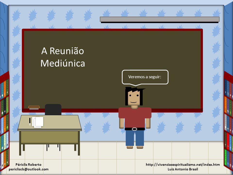 A Reunião Mediúnica Veremos a seguir: Périclis Roberto