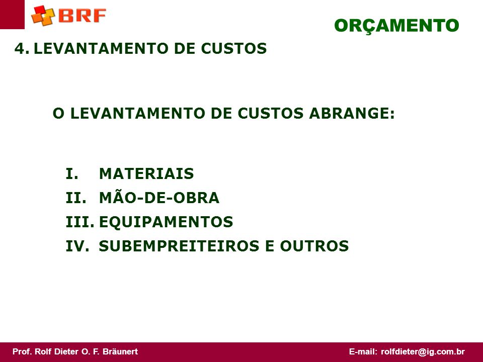 ORÇAMENTO 4. LEVANTAMENTO DE CUSTOS O LEVANTAMENTO DE CUSTOS ABRANGE: