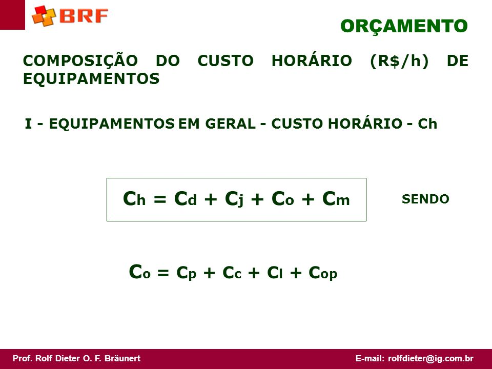 Ch = Cd + Cj + Co + Cm Co = Cp + Cc + Cl + Cop ORÇAMENTO