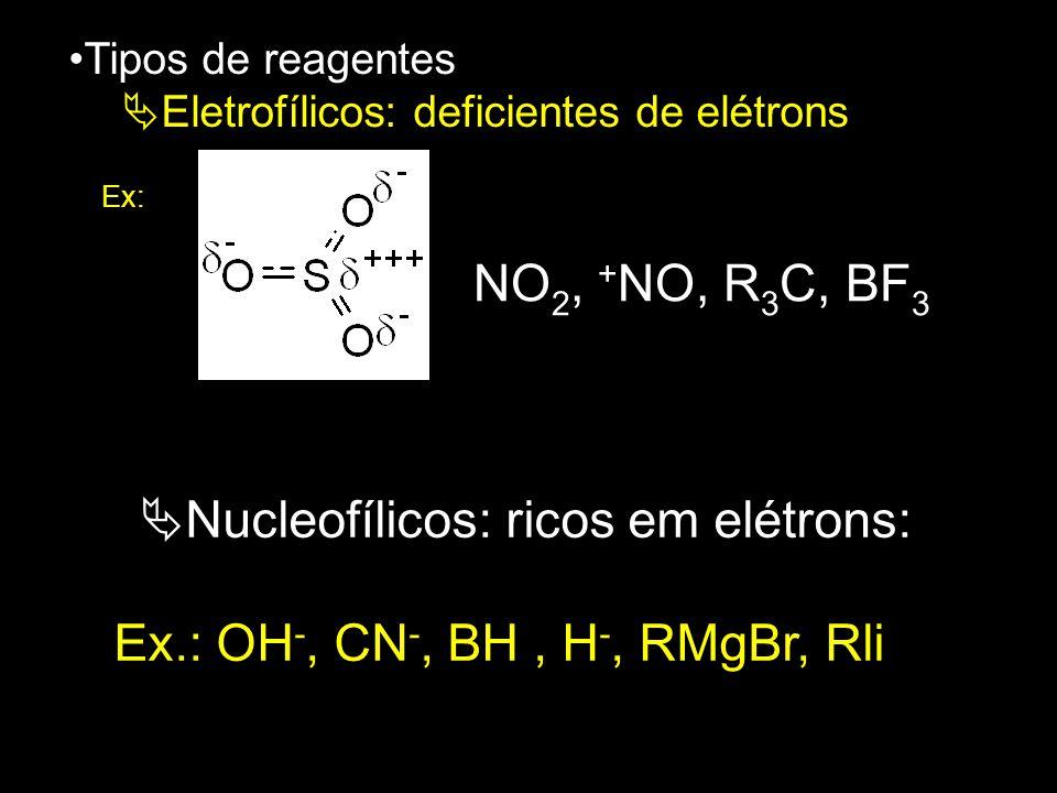 Nucleofílicos: ricos em elétrons: Ex.: OH-, CN-, BH , H-, RMgBr, Rli