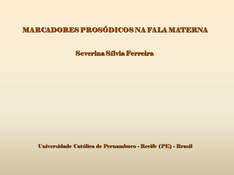 MARCADORES PROSÓDICOS NA FALA MATERNA Severina Sílvia Ferreira