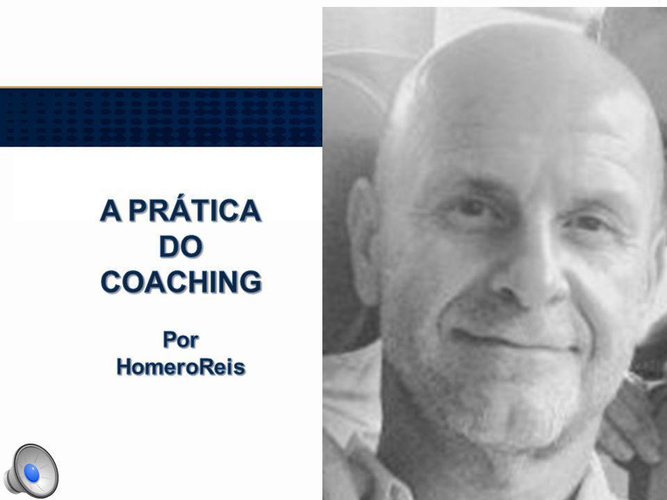 A PRÁTICA DO COACHING Por HomeroReis