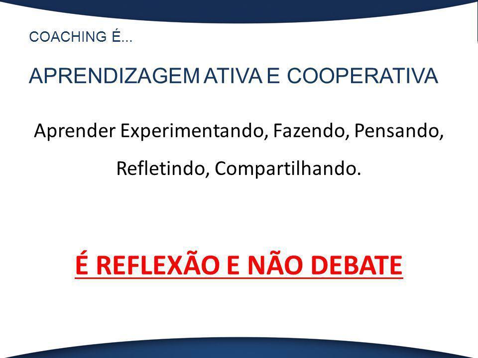 COACHING É... APRENDIZAGEM ATIVA E COOPERATIVA