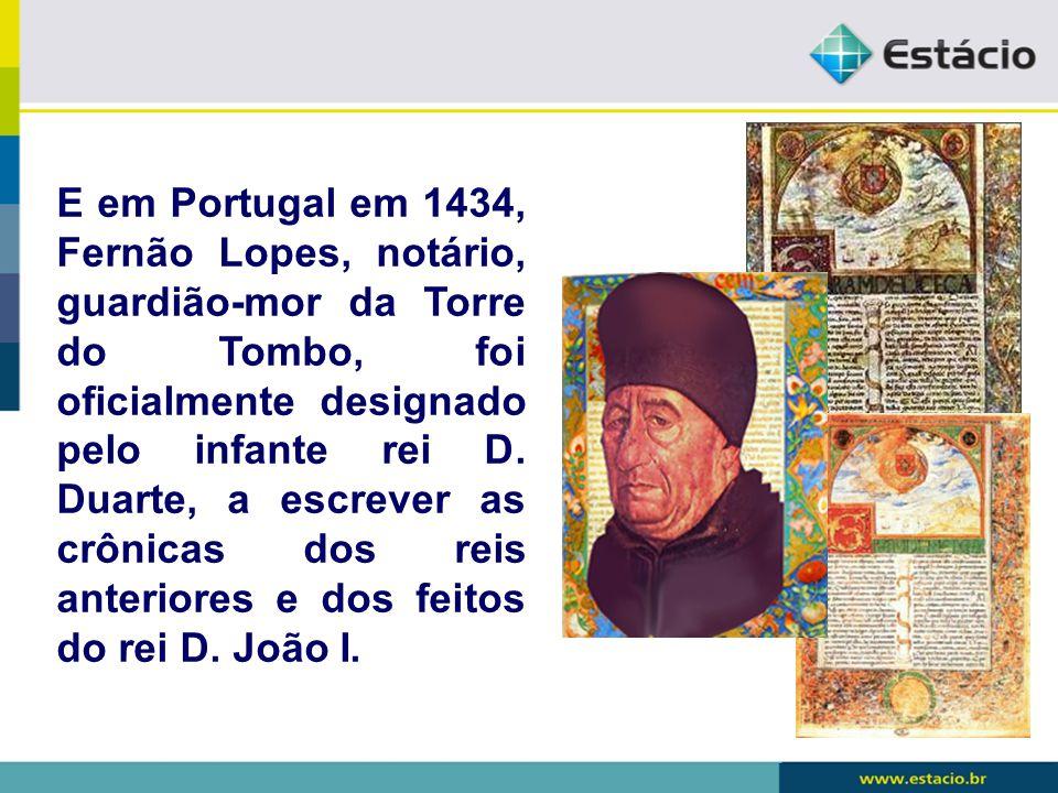 E em Portugal em 1434, Fernão Lopes, notário, guardião-mor da Torre do Tombo, foi oficialmente designado pelo infante rei D.