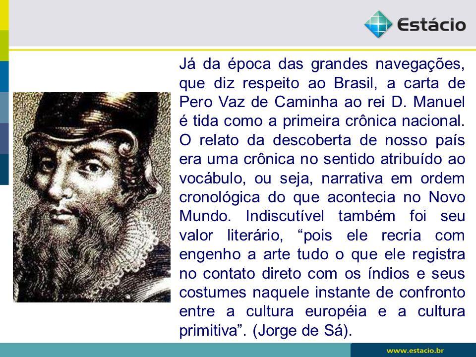 Já da época das grandes navegações, que diz respeito ao Brasil, a carta de Pero Vaz de Caminha ao rei D.
