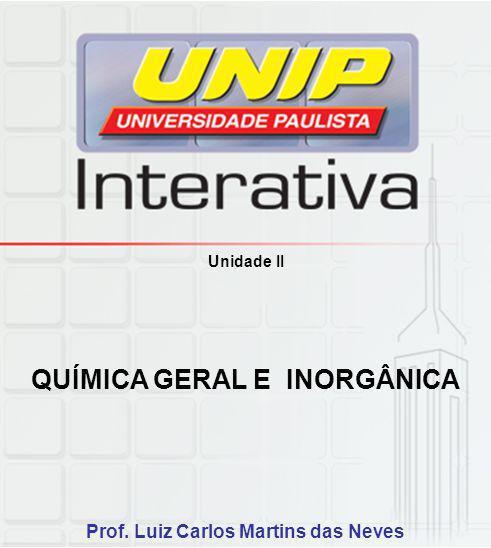 QUÍMICA GERAL E INORGÂNICA Prof. Luiz Carlos Martins das Neves