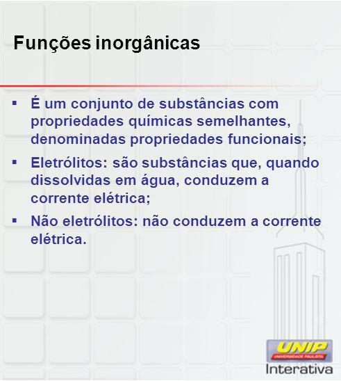 Funções inorgânicas É um conjunto de substâncias com propriedades químicas semelhantes, denominadas propriedades funcionais;