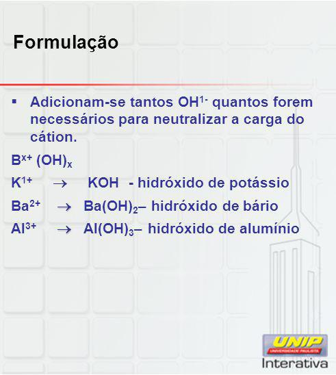 Formulação Adicionam-se tantos OH1- quantos forem necessários para neutralizar a carga do cátion.