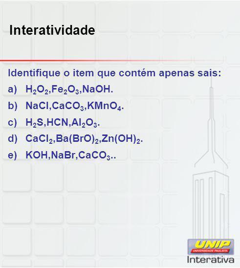 Interatividade Identifique o item que contém apenas sais: