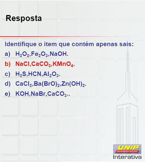Resposta Identifique o item que contém apenas sais: H2O2,Fe2O3,NaOH.