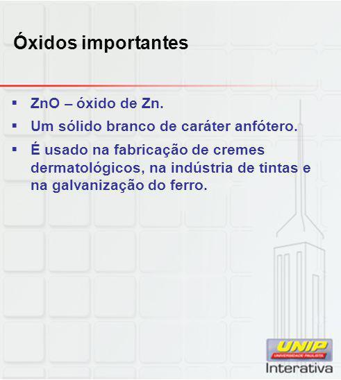 Óxidos importantes ZnO – óxido de Zn.