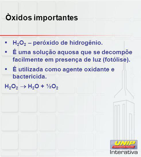 Òxidos importantes H2O2 – peróxido de hidrogênio.