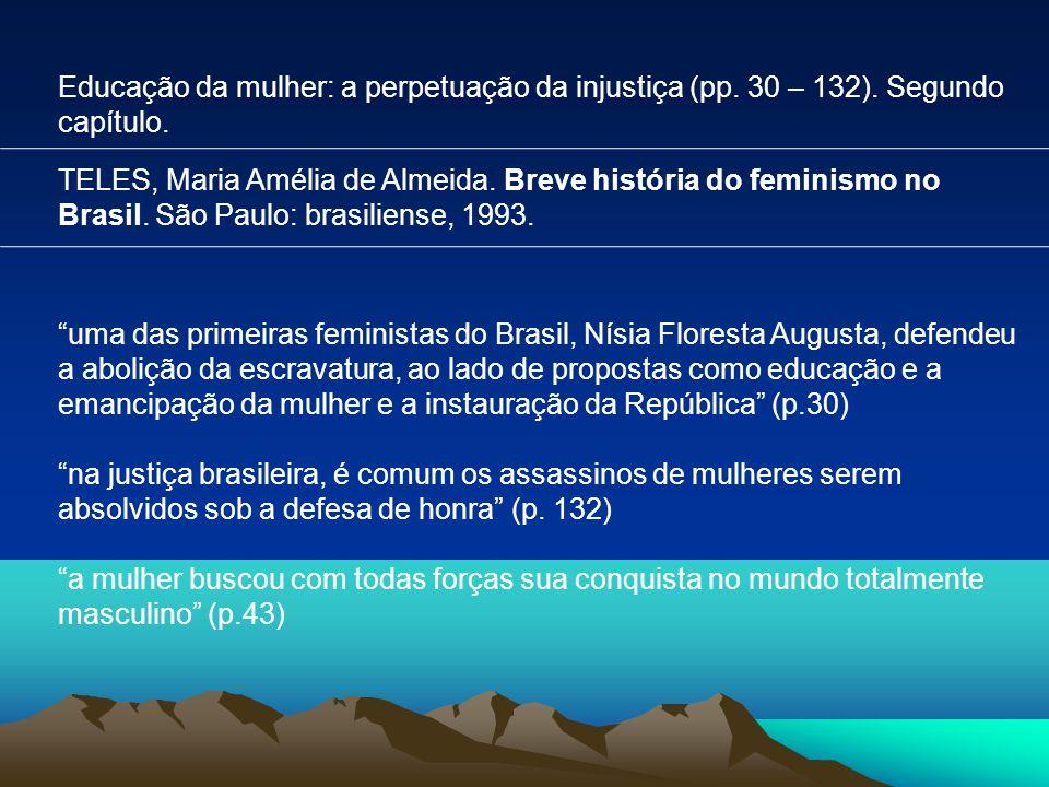 Educação da mulher: a perpetuação da injustiça (pp. 30 – 132)