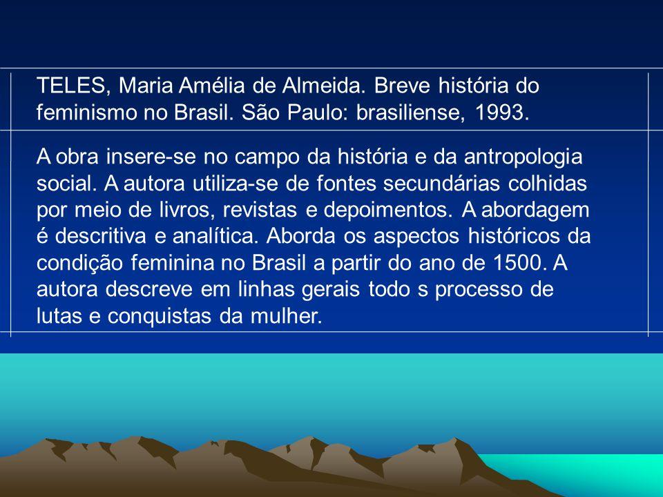 TELES, Maria Amélia de Almeida. Breve história do feminismo no Brasil
