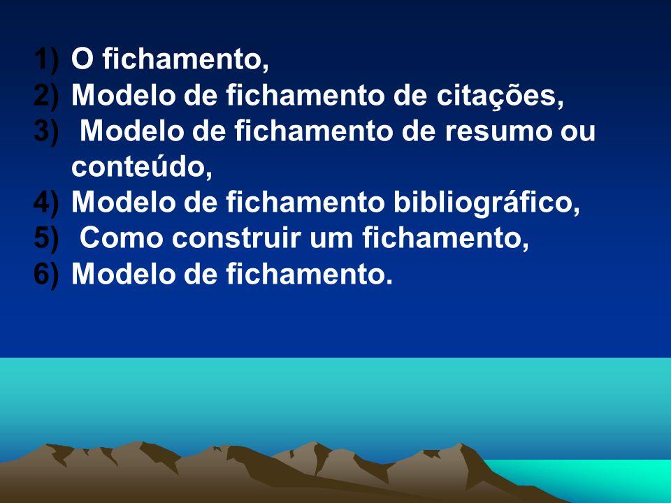 O fichamento, Modelo de fichamento de citações, Modelo de fichamento de resumo ou conteúdo, Modelo de fichamento bibliográfico,