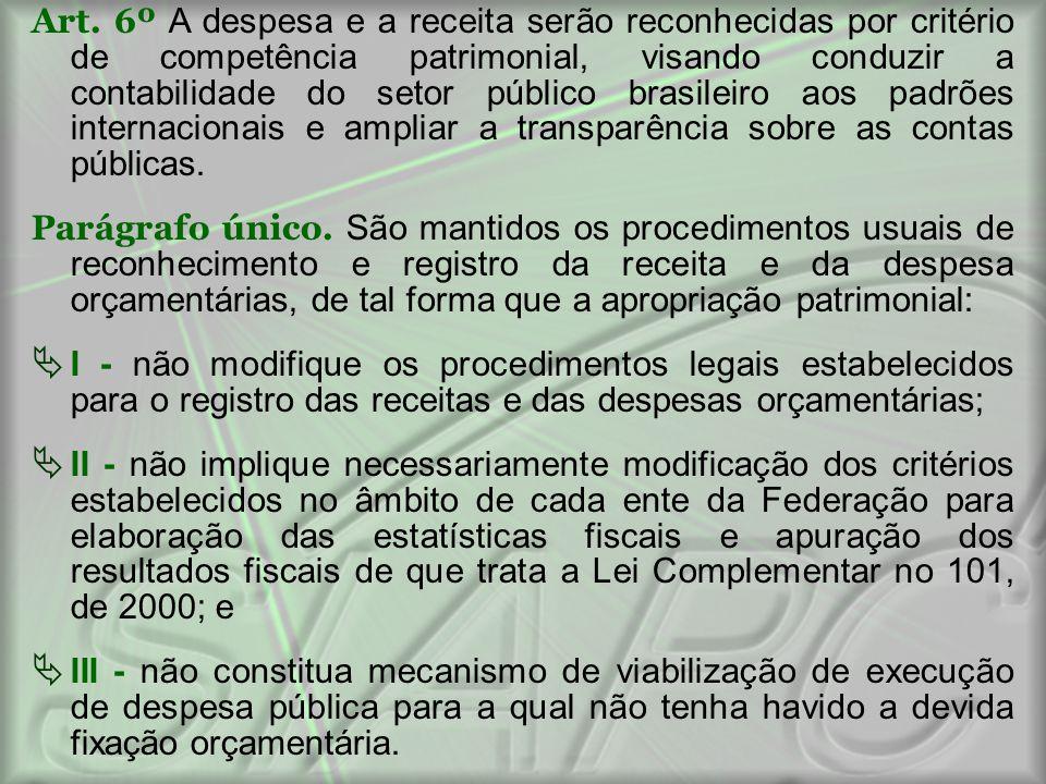 Art. 6º A despesa e a receita serão reconhecidas por critério de competência patrimonial, visando conduzir a contabilidade do setor público brasileiro aos padrões internacionais e ampliar a transparência sobre as contas públicas.