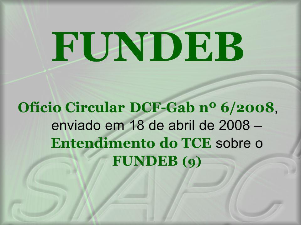 FUNDEB Ofício Circular DCF-Gab nº 6/2008, enviado em 18 de abril de 2008 – Entendimento do TCE sobre o FUNDEB (9)