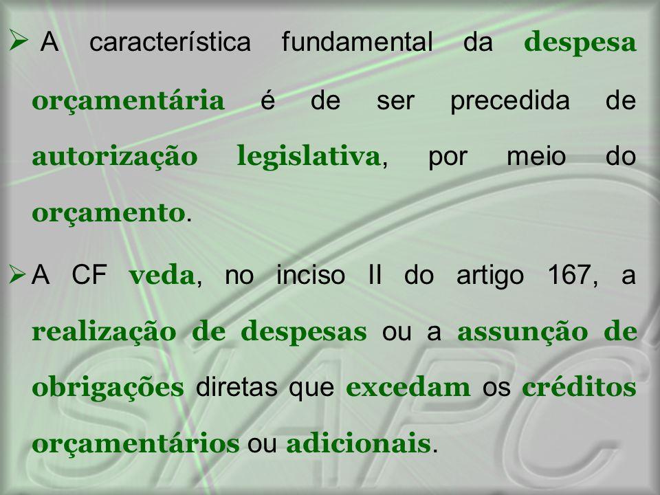 A característica fundamental da despesa orçamentária é de ser precedida de autorização legislativa, por meio do orçamento.