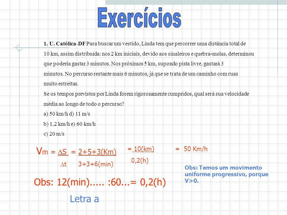Exercícios Vm = S = 2+5+3(Km) Obs: 12(min)..... :60...= 0,2(h)