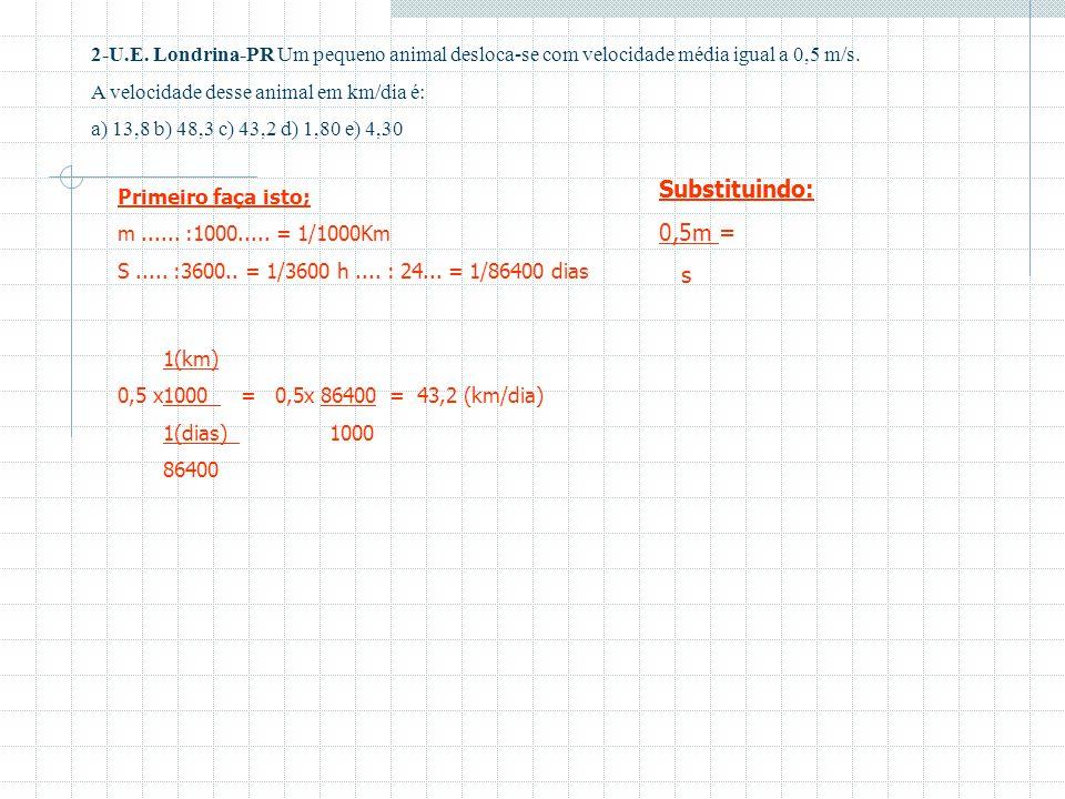 2-U.E. Londrina-PR Um pequeno animal desloca-se com velocidade média igual a 0,5 m/s.