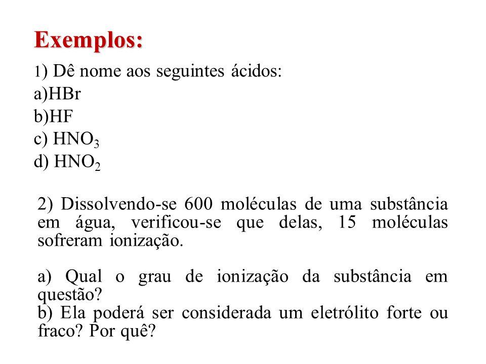 Exemplos: HBr HF c) HNO3 d) HNO2