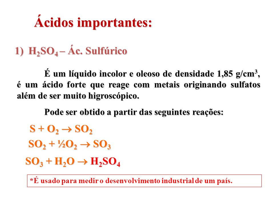 Ácidos importantes: H2SO4 – Ác. Sulfúrico S + O2  SO2 SO2 + ½O2  SO3