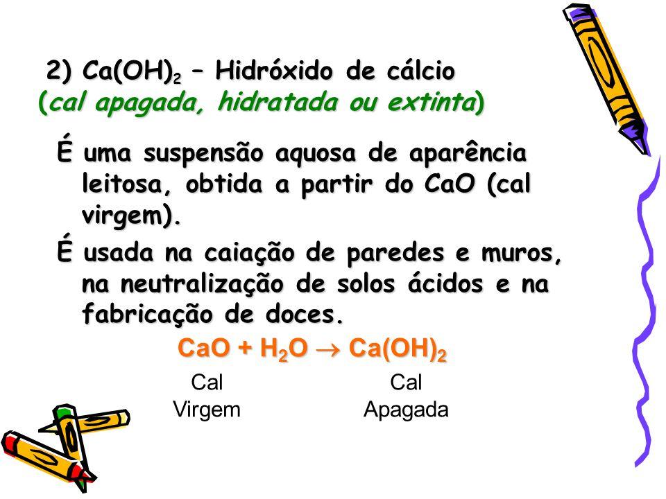 2) Ca(OH)2 – Hidróxido de cálcio (cal apagada, hidratada ou extinta)