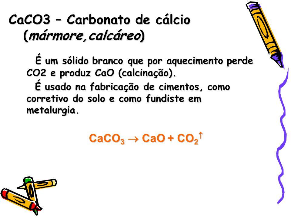 CaCO3 – Carbonato de cálcio (mármore,calcáreo)