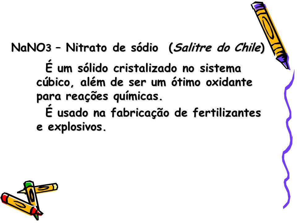NaNO3 – Nitrato de sódio (Salitre do Chile)