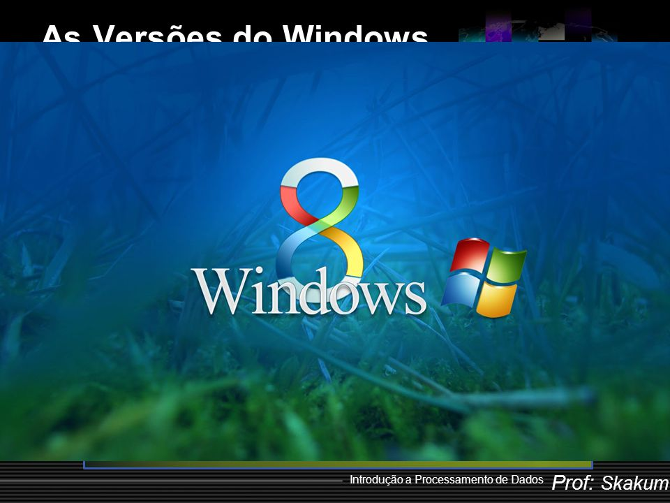 Windows Seven 2009 - 2010 As Versões do Windows Windows 98
