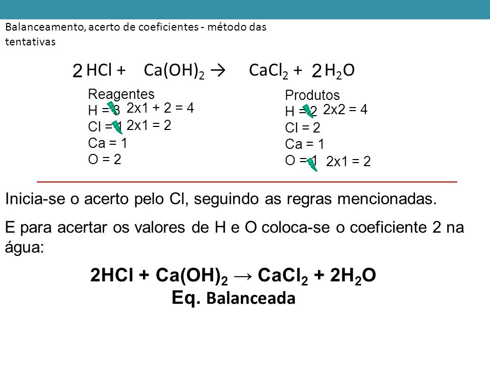 HCl + Ca(OH)2 → CaCl2 + H2O 2 2 2HCl + Ca(OH)2 → CaCl2 + 2H2O