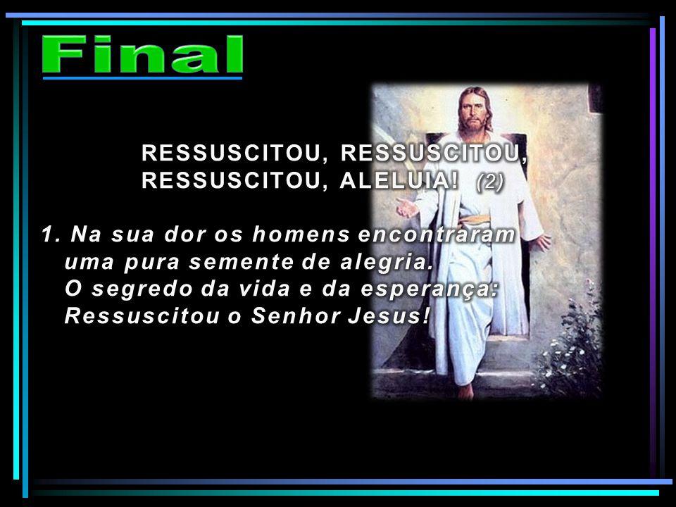 Final RESSUSCITOU, RESSUSCITOU, RESSUSCITOU, ALELUIA! (2)
