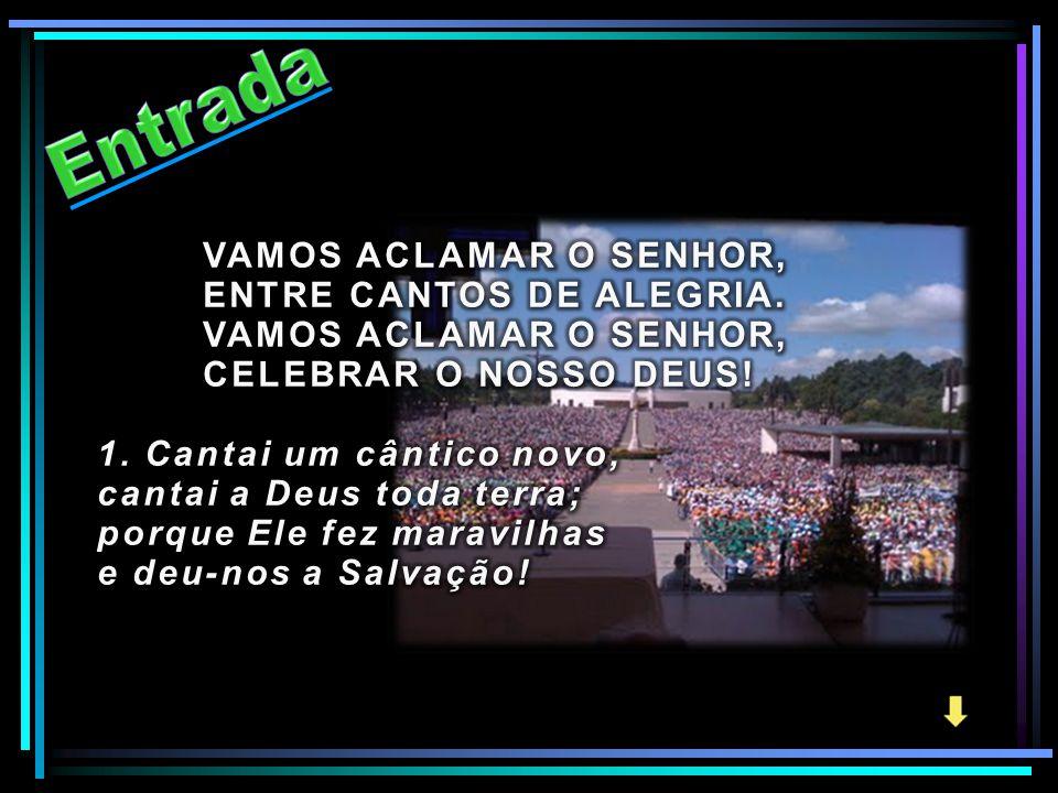 Entrada VAMOS ACLAMAR O SENHOR, ENTRE CANTOS DE ALEGRIA.