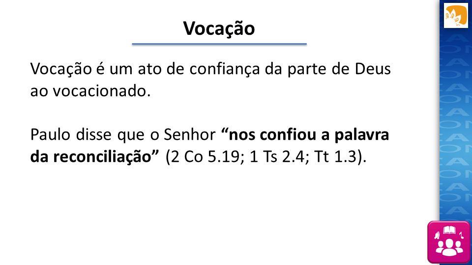 Vocação Vocação é um ato de confiança da parte de Deus ao vocacionado.