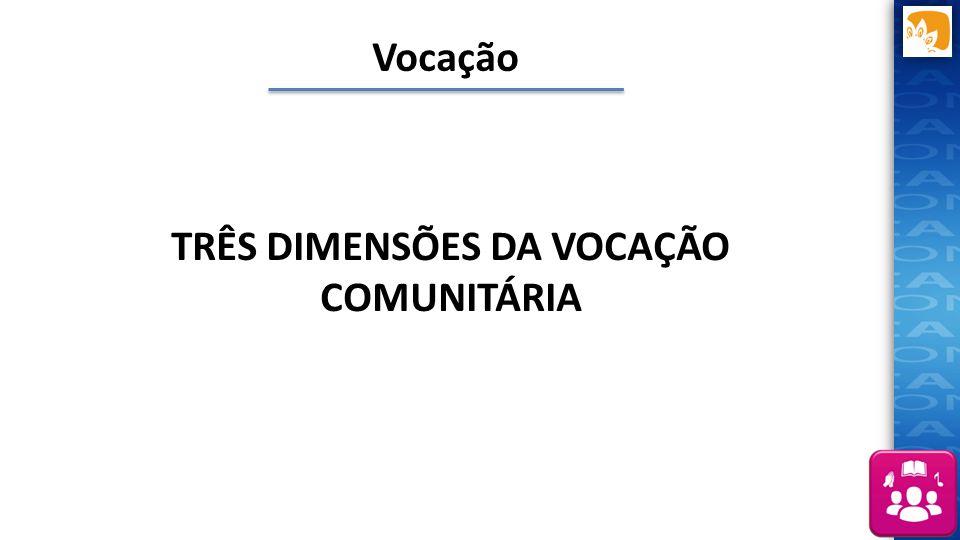 TRÊS DIMENSÕES DA VOCAÇÃO COMUNITÁRIA