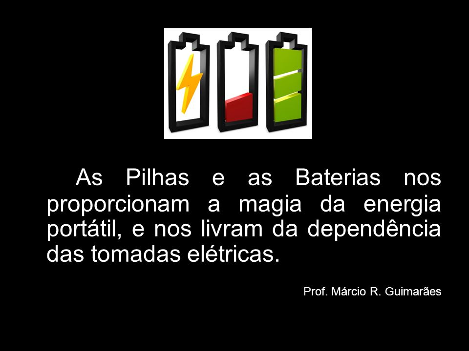 As Pilhas e as Baterias nos proporcionam a magia da energia portátil, e nos livram da dependência das tomadas elétricas.