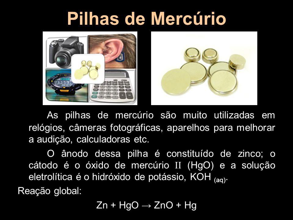 Pilhas de Mercúrio As pilhas de mercúrio são muito utilizadas em relógios, câmeras fotográficas, aparelhos para melhorar a audição, calculadoras etc.