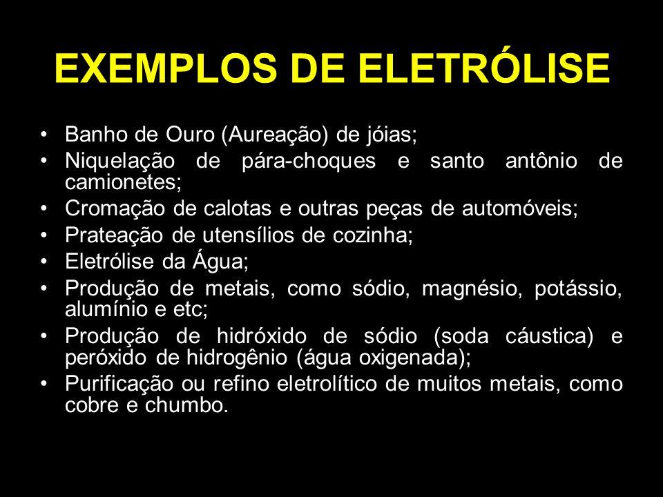 EXEMPLOS DE ELETRÓLISE