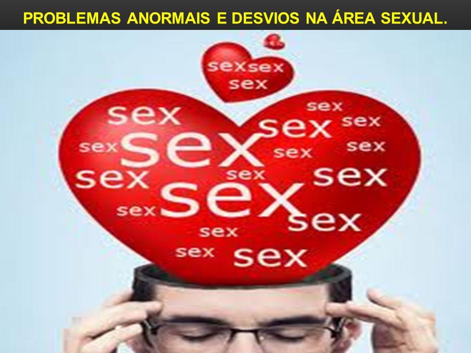 PROBLEMAS ANORMAIS E DESVIOS NA ÁREA SEXUAL.