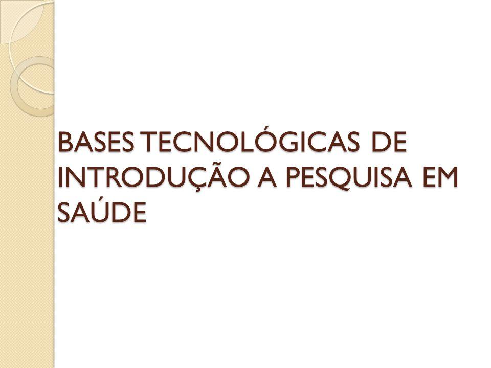BASES TECNOLÓGICAS DE INTRODUÇÃO A PESQUISA EM SAÚDE