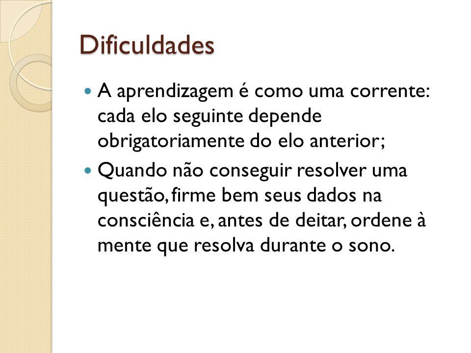 Dificuldades A aprendizagem é como uma corrente: cada elo seguinte depende obrigatoriamente do elo anterior;