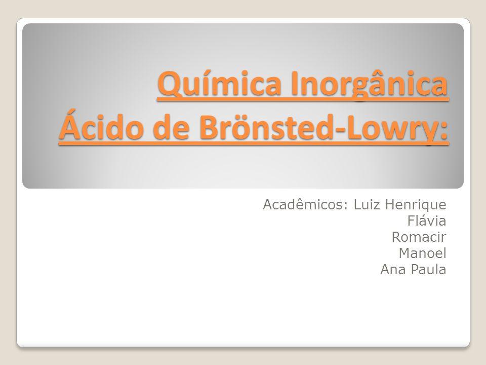 Química Inorgânica Ácido de Brönsted-Lowry: