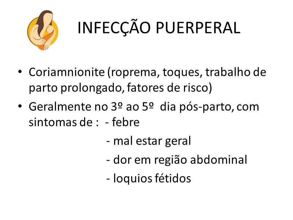 INFECÇÃO PUERPERAL Coriamnionite (roprema, toques, trabalho de parto prolongado, fatores de risco)