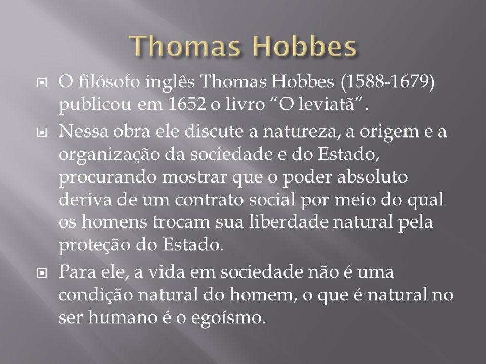 Thomas Hobbes O filósofo inglês Thomas Hobbes (1588-1679) publicou em 1652 o livro O leviatã .