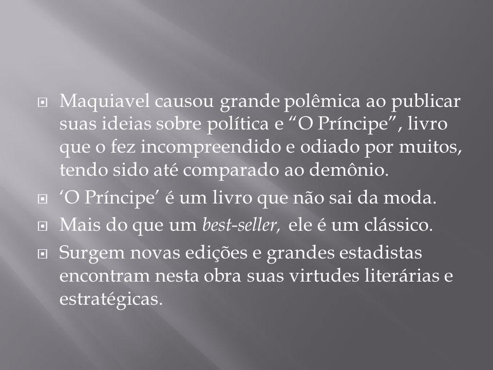 Maquiavel causou grande polêmica ao publicar suas ideias sobre política e O Príncipe , livro que o fez incompreendido e odiado por muitos, tendo sido até comparado ao demônio.